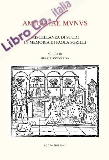 Amicitiae munus. Miscellanea di studi in memoria di Paola Sgrilli