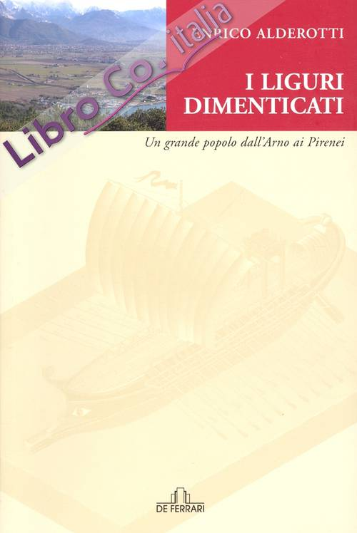 I Liguri Dimenticati. Un grande popolo dall'Arno ai Pirenei