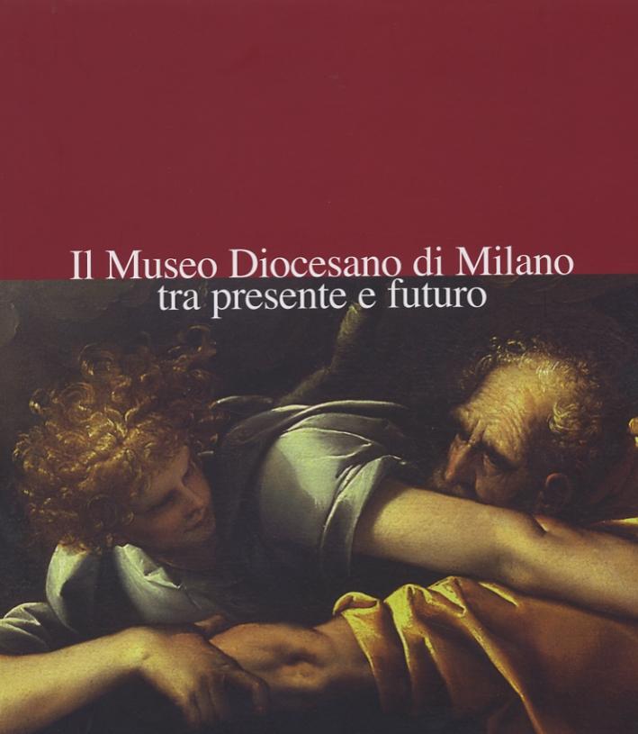 Il Museo Diocesano di Milano tra presente e futuro