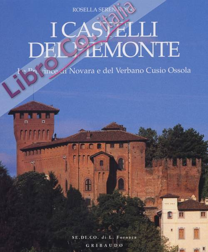 I castelli del Piemonte. Le Province di Novara e del Verbano Cusio Ossola