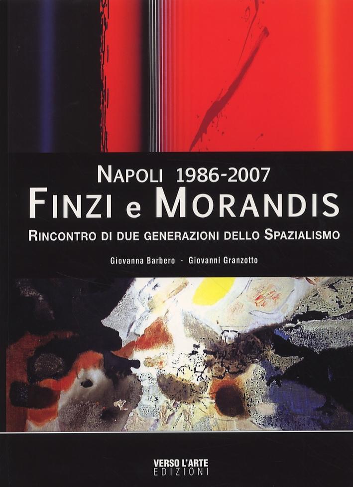 Napoli 1986-2007. Ennio Finzi e Gino Morandis. Rincontro di due generazioni dello Spazialismo. [Edizione italiana e inglese]