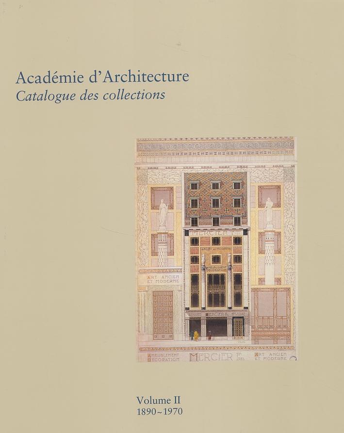 Académie d'Architecture. Catalogue des Collections. Volume 2: 1890-1970