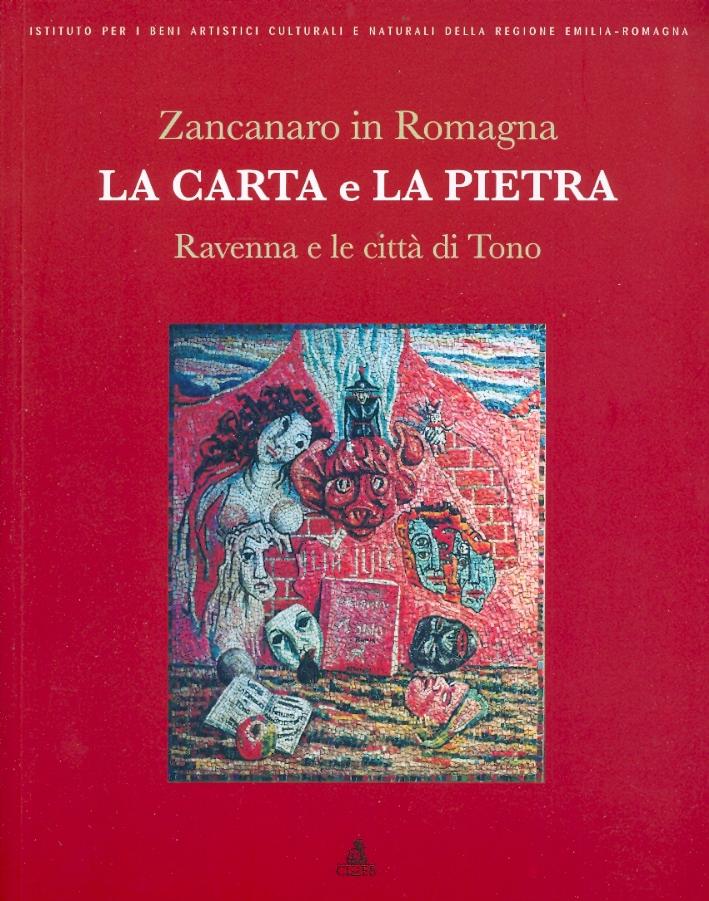 Zancanaro in Romagna. La Carta e la Pietra. Ravenna e le città di Tono