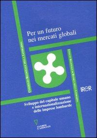 Per un futuro nei mercati globali. Sviluppo del capitale umano e internazionalizazzione delle imprese lombarde