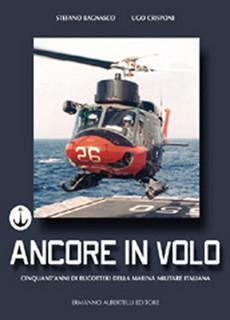 Ancore in volo. Cinquant'anni di elicotteri della marina militare italiana
