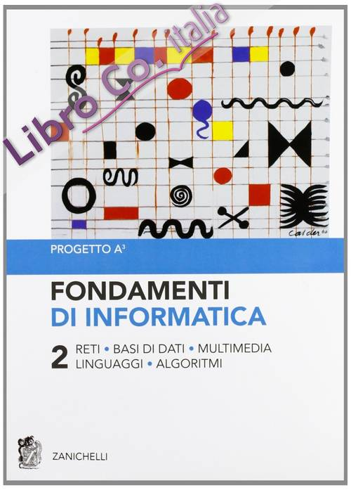 Fondamenti di informatica. Vol. 2: Reti, basi di dati, multimedia, linguaggi, algoritmi