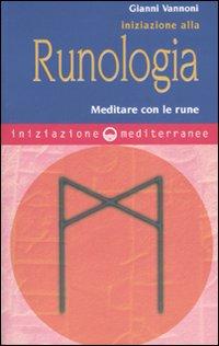 Iniziazione alla runologia. Meditare con le rune