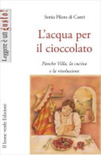 L'acqua per il cioccolato. A tavola con la rivoluzione di Pancho Villa