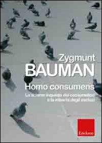 Homo consumens. Lo sciame inquieto dei consumatori e la miseria degli esclusi