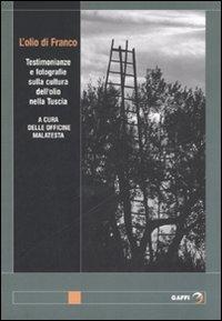 L'olio di Franco. Testimonianze e fotografie sulla cultura dell'olio nella Tuscia. Ediz. illustrata