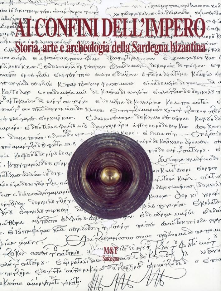 Ai confini dell'Impero. Storia, arte e archeologia della Sardegna bizantina