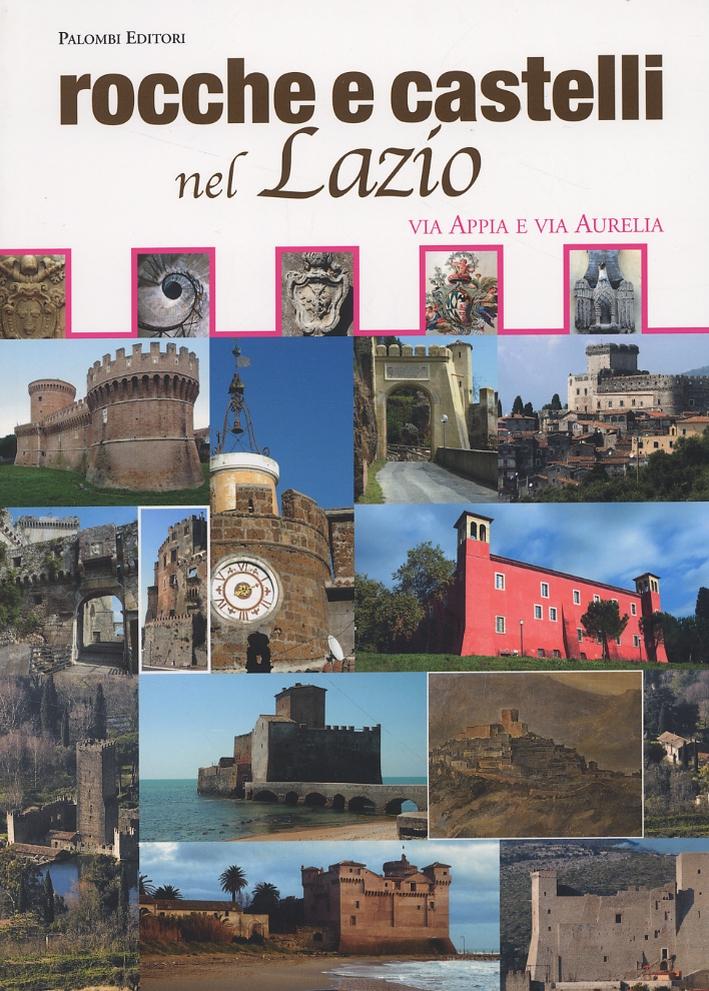 Rocche e castelli nel Lazio. Via Appia e Via Aurelia