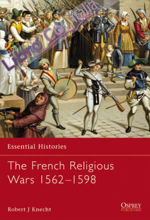 Essential histories 47 - french religious wars 151598