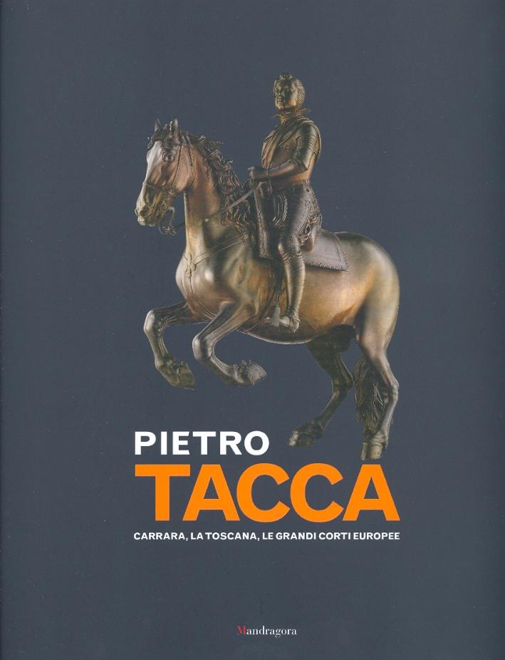 Pietro Tacca. Carrara, la Toscana, le grandi corti europee