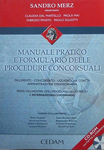 Manuale pratico e formulario delle procedure concorsuali. Fallimento. Concordato. Liquidazione coatta. Amministrazione straordinaria. Con CD-ROM