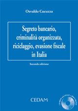 Segreto bancario, criminalità organizzata, riciclaggio, evasione fiscale in Italia. Con CD-ROM.