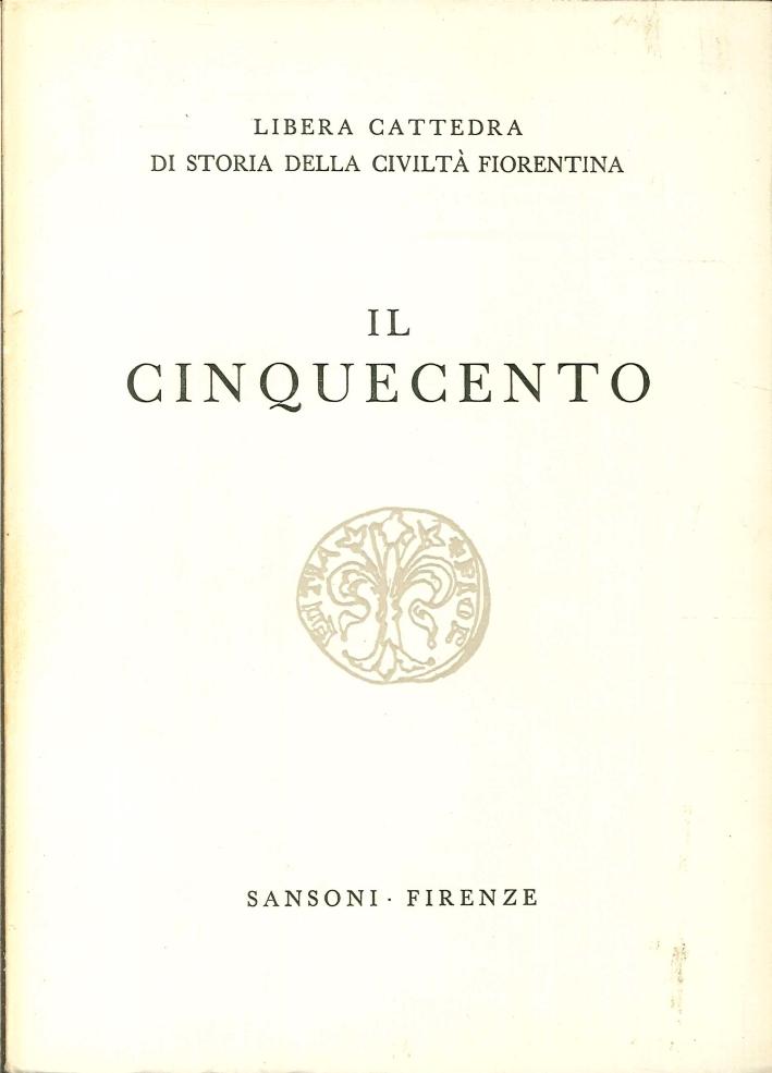 Libera Cattedra di Storia della Civiltà Fiorentina. Il Trecento. Il Quattrocento. Il Cinquecento. Il Sei-Settecento. L'Otto-Novecento.