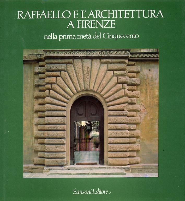 Raffaello e l'architettura a Firenze nella prima metà del Cinquecento.