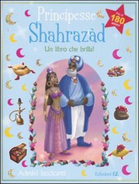 Principesse. Shahrazàd. Un libro che brilla! Con adesivi. Ediz. illustrata