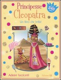 Principesse. Cleopatra. Un libro che brilla! Con adesivi. Ediz. illustrata