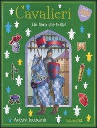 Cavalieri. Un libro che brilla! Con adesivi. Ediz. illustrata