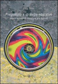 Pregiudizio e strategie educative. Piccolo manuale di educazione alla diversità.