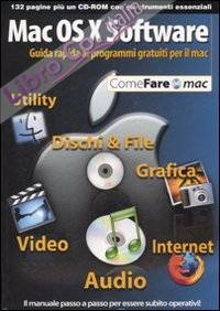 Mac OS X Software. Guida rapida ai programmi gratuiti per il mac. Con CD-ROM.