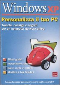 Windows XP. Personalizza il tuo PC