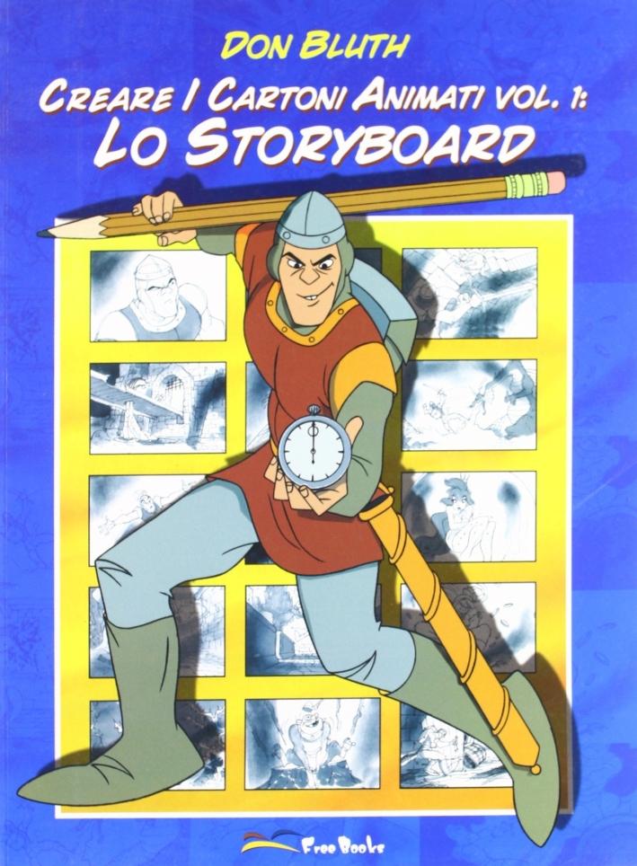 Creare i Cartoni Animati. Vol. 1. lo Storyboard.