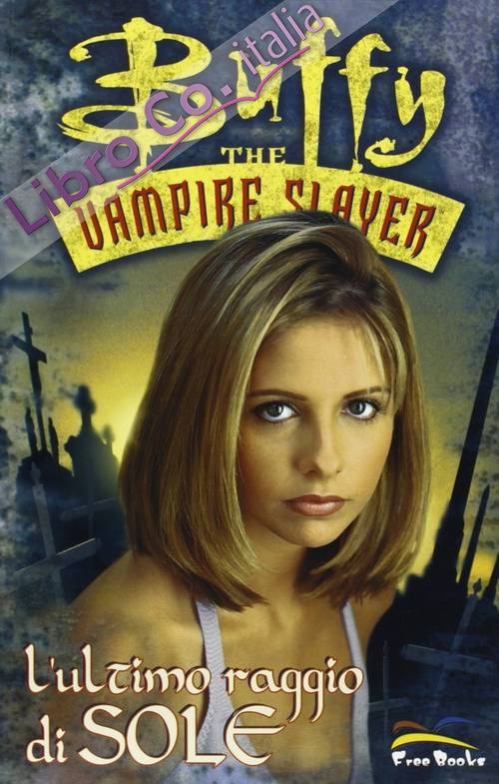Buffy. The Vampire Slayer. L'Ultimo Raggio di Sole.