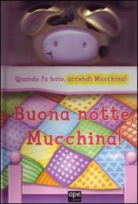 Buona notte, Mucchina! Ediz. illustrata. Con gadget