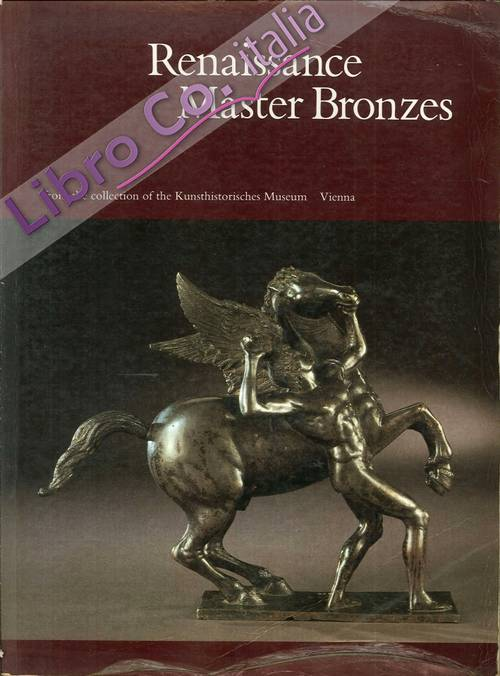 Renaissance Master Bronzes. From the collection of the Kunsthistorisches Museum, Vienna.