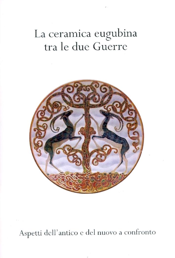 La Ceramica Eugubina tra le due Guerre. Aspetti dell'antico e del nuovo a confronto.