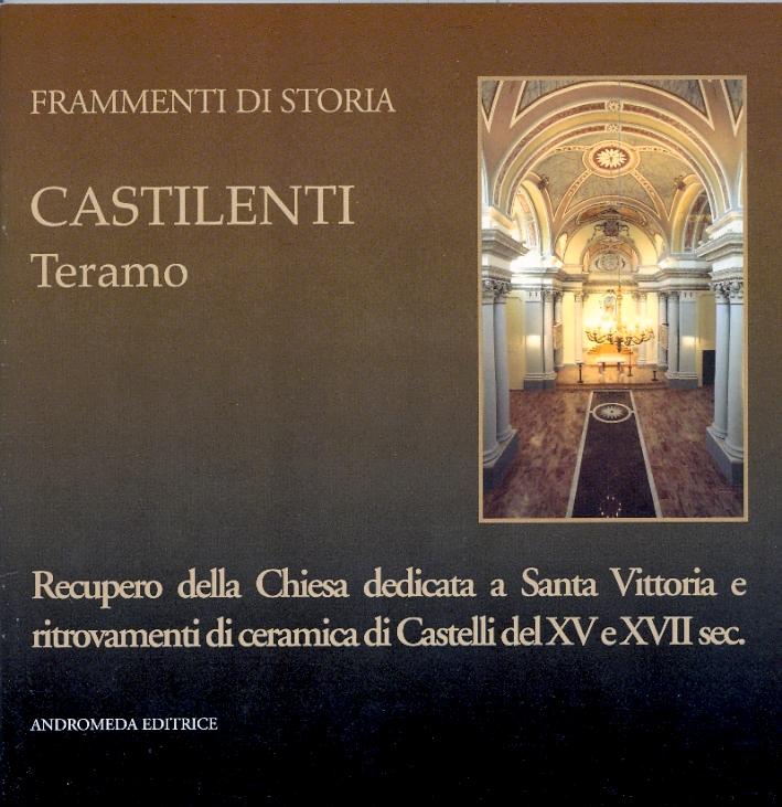 Castilenti Teramo. Recupero della Chiesa dedicata a Santa Vittoria e ritrovamenti di ceramica di Castelli del XV e XVII sec.