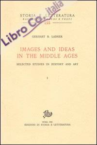 Images and Ideas in the Middle Ages. Selected Studies in History and Art.