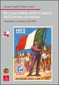 Per una storia della Camera del lavoro vicentina. Vol. 1: Repertorio cronologico 1945-1954...