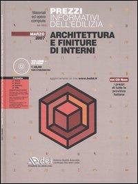 Prezzi informativi dell'edilizia. Architettura e finiture di interni. Marzo 2007. Con CD-ROM