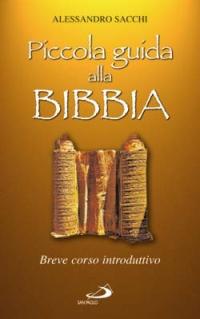 Piccola guida alla Bibbia. Breve corso introduttivo.