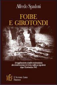 Foibe e girotondi. Un'agghiacciante e inedita testimonianza dei crimini commessi in Istria e nella ex Jugoslavia dopo l'8 settembre 1943.