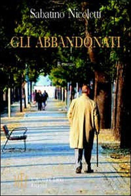 Gli abbandonati. Un viaggio denuncia fra gli anziani e il loro mondo.