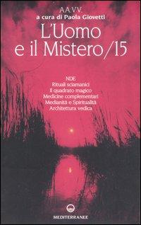 L'Uomo e il Mistero. Vol. 15: Nde, Rituali Sciamanici, il Quadrato Magico, Medicine Complementari, Medianità e Spiritualità, Architettura Vedica