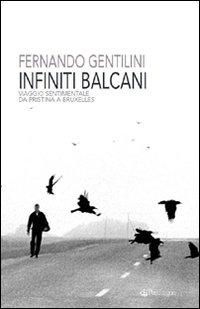 Infiniti Balcani. Viaggio sentimentale da Pristina a Bruxelles.
