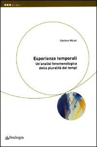 Esperienze temporali. Un'analisi fenomenologica della pluralità dei tempi.