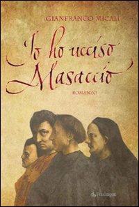 Io ho ucciso Masaccio.