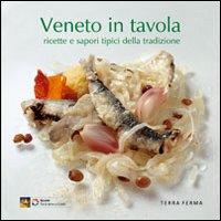 Veneto in tavola. Ricette e sapori tipici della tradizione