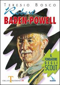 Robert Baden-Powell. Il fondatore degli scout.