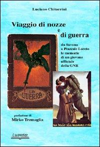 Viaggio di nozze e di guerra. Da Savona a piazzale Loreto. Le memorie di un giovane ufficiale della GNR.