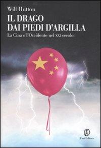 Il drago dai piedi d'argilla. La Cina e l'Occidente nel XXI secolo.