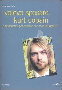 Volevo sposare Kurt Cobain (o fidanzarmi per sempre con Manuel Agnelli).