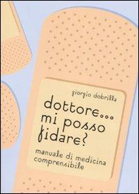Dottore... mi posso fidare? Manuale di medicina comprensibile. Ediz. illustrata